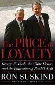 The Price of Loyalty: George W. Bush, the White H...