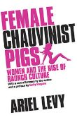 Female Chauvinist Pigs: Women and the Rise of Rau...