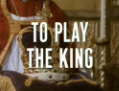 To Play the King