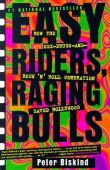 Easy Riders, Raging Bulls: How the Sex-Drugs-And ...