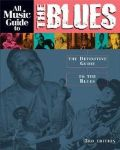 All Music Guide to the Blues: The Definitive Guid...