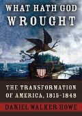 What Hath God Wrought: The Transformation of Amer...
