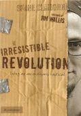 The Irresistible Revolution: Living as an Ordinar...
