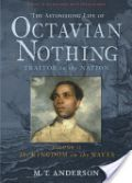 The Astonishing Life of Octavian Nothing, Traitor...